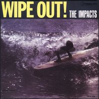 Wipe Out — The Impacts