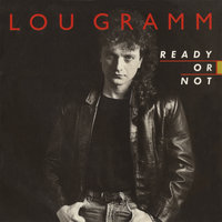 Ready Or Not / Lover Come Back — Lou Gramm