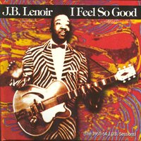 I Feel So Good, The 1951-54 J.O.B.Sessions — J.B. Lenoir