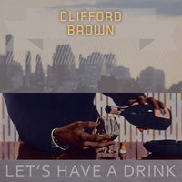 Lets Have A Drink — Clifford Brown