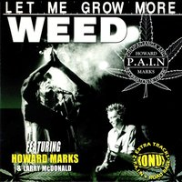 Let Me Grow More Weed (feat. Howard Marks & Larry McDonald) — Howard Marks, Larry McDonald, P.a.I.N