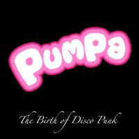 The Birth of Disco Punk — Pumpa