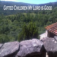 My Lord Is Good — Gifted Children