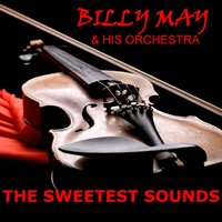 The Sweetest Sounds — Billy May & His Orchestra