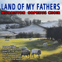 Land Of My Fathers - Morriston  Orpheus Choir — Morriston Orpheus Choir