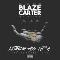Nothing Ass Nigga — Ballgreezy, Blaze Carter