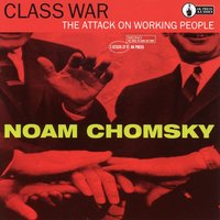 Class War: The Attack On Working People — Noam Chomsky
