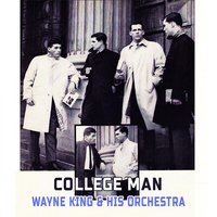 College Man — Wayne King & His Orchestra