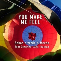 You Make Me Feel — Alfio, Ruskaa, Cendrine, Sebas O Verde, Mecho