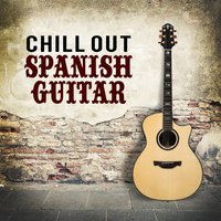 Chill out Spanish Guitar — Spanish Guitar Chill Out, Ultimate Guitar Chill Out|Relaxing Acoustic Guitar|Spanish Guitar Chill Out, Ultimate Guitar Chill Out, Relaxing Acoustic Guitar