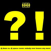 Nobody Ever Knows Any More — DJ Dean, DJ Space Raven