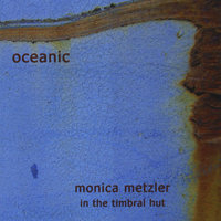 Oceanic — Monica Metzler In the Timbral Hut