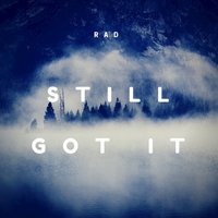 Still Got It - Single — RAD