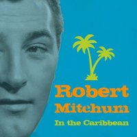 In the Caribbean — Robert Mitchum