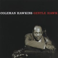 The Gentle Hawk — Coleman Hawkins