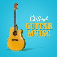 Chillout Guitar Music — Guitar Songs, Solo Guitar, Guitar Songs|Solo Guitar