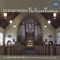 The Grand Tradition - Richard Morris Plays the A.E. Schlueter Pipe Organ — Richard Morris