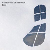Window Full of Afternoon — Jl33