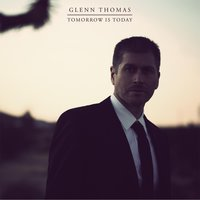 Tomorrow Is Today — Glenn Thomas