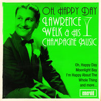 Oh, Happy Day — Lawrence Welk & His Champagne Music