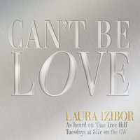 Can't Be Love — Laura Izibor