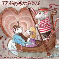 There's a Rat in the Tunnel of Love — Trash Monsters