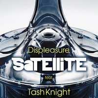 Satellite — Tash Knight, Displeasure