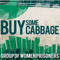 Buy Some Cabbage — Group Of Women Prisoners