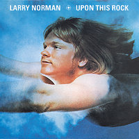 Upon This Rock — Larry Norman