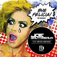 Bye Felicia - The Remixes — Joe Gauthreaux
