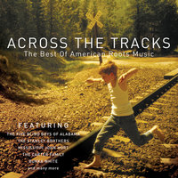 Across The Tracks-The Best Of American Roots — сборник