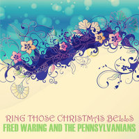 Ring Those Christmas Bells — Fred Waring and The Pennsylvanians