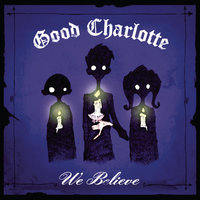 We Believe — Good Charlotte
