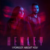 I Forgot About You — Henley