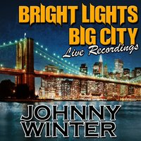 Bright Lights Big City: Live Recordings — Johnny Winter
