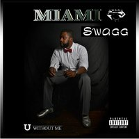 U Without Me — Miami Swagg