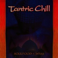 Tantric Chill — Soulfood & Jadoo