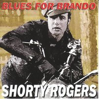 Shorty Rogers: Blues For Brando — Shorty Rogers