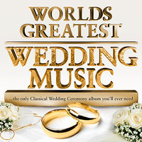 World's Greatest Wedding Music – The only Classical Wedding Ceremony Album you'll ever need — Рихард Вагнер