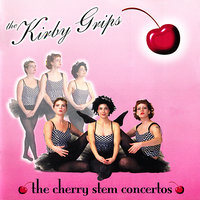 The Cherry Stem Concertos — The Kirby Grips
