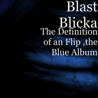 The Definition of an Flip ,the Blue Album — Blast Blicka