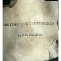 The Story of an Unfortunate Son — Austin Sullivan