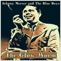 The Glow Worm — Johnny Mercer and The Blue Boys