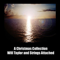 A Christmas Collection From Will Taylor And Strings Attached — A Christmas Collection From Will Taylor And Strings Attached
