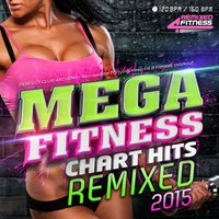 Mega Fitness Chart Hits Remixed 2015 - Perfect Club Anthems - Remixed for Partying, Keep Fit & Fitness Workout (120bpm - 160bpm) — сборник