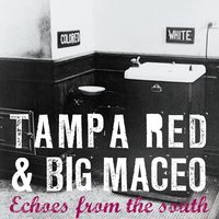 Echoes from the South With Tampa Red & Big Maceo — Tampa Red, Big Maceo