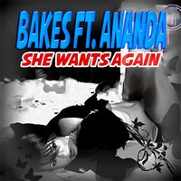 She Wants Again — Ananda, Bakes