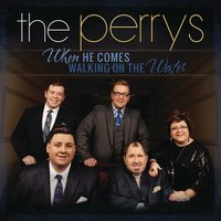 When He Comes Walking on the Water — The Perrys
