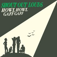 Howl Howl Gaff Gaff — Shout Out Louds