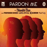 Pardon Me — Naughty Boy, Wilkinson, Professor Green, Laura Mvula, Ava Lily